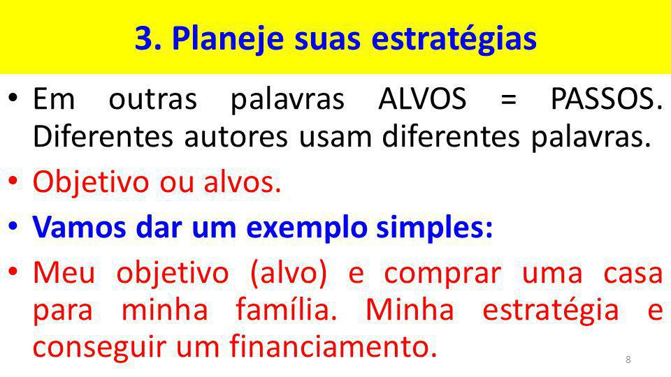 3.Planeje suas estratégias Em outras palavras ALVOS = PASSOS.