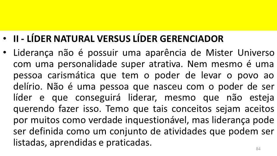 II - LÍDER NATURAL VERSUS LÍDER GERENCIADOR Liderança não é possuir uma aparência de Mister Universo com uma personalidade super atrativa.