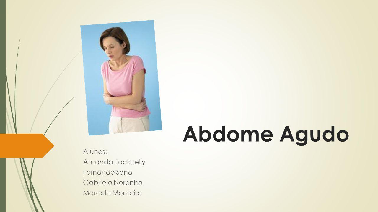 Abdome Agudo Alunos: Amanda Jackcelly Fernando Sena Gabriela Noronha Marcela Monteiro