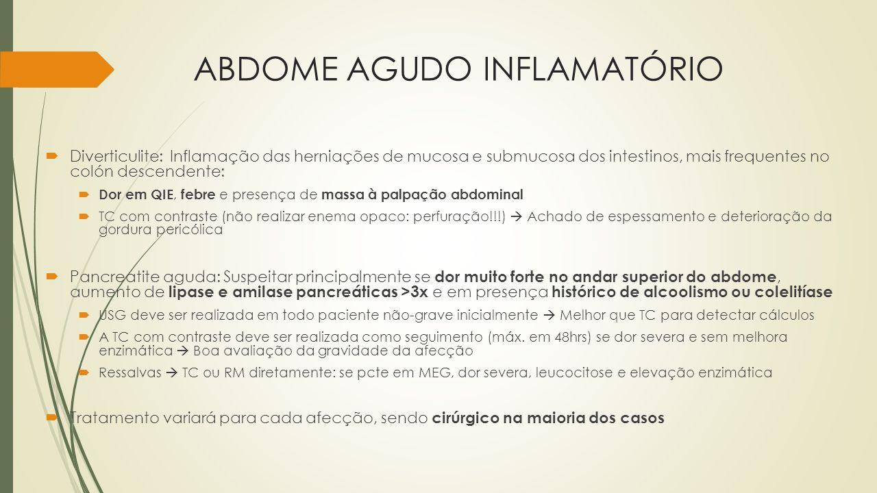 ABDOME AGUDO INFLAMATÓRIO Diverticulite: Inflamação das herniações de mucosa e submucosa dos intestinos, mais frequentes no colón descendente: Dor em