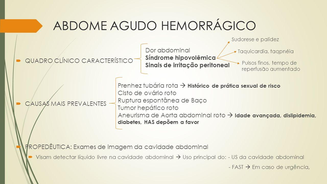 ABDOME AGUDO HEMORRÁGICO QUADRO CLÍNICO CARACTERÍSTICO CAUSAS MAIS PREVALENTES PROPEDÊUTICA: Exames de imagem da cavidade abdominal Visam detectar líq