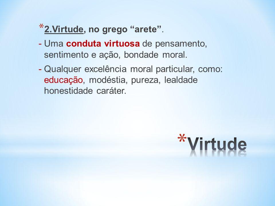 * 2.Virtude, no grego arete.