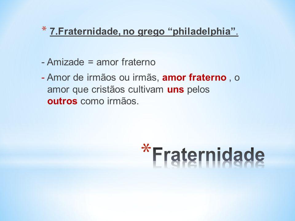 * 7.Fraternidade, no grego philadelphia.
