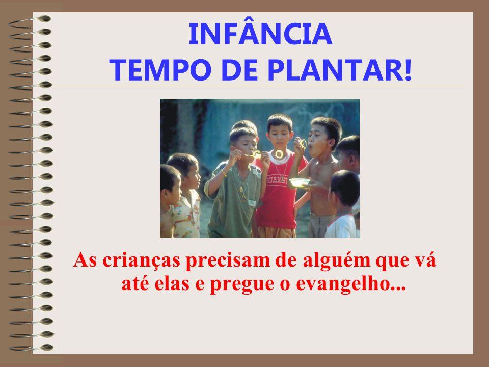INFÂNCIA TEMPO DE PLANTAR! As crianças precisam de alguém que vá até elas e pregue o evangelho...