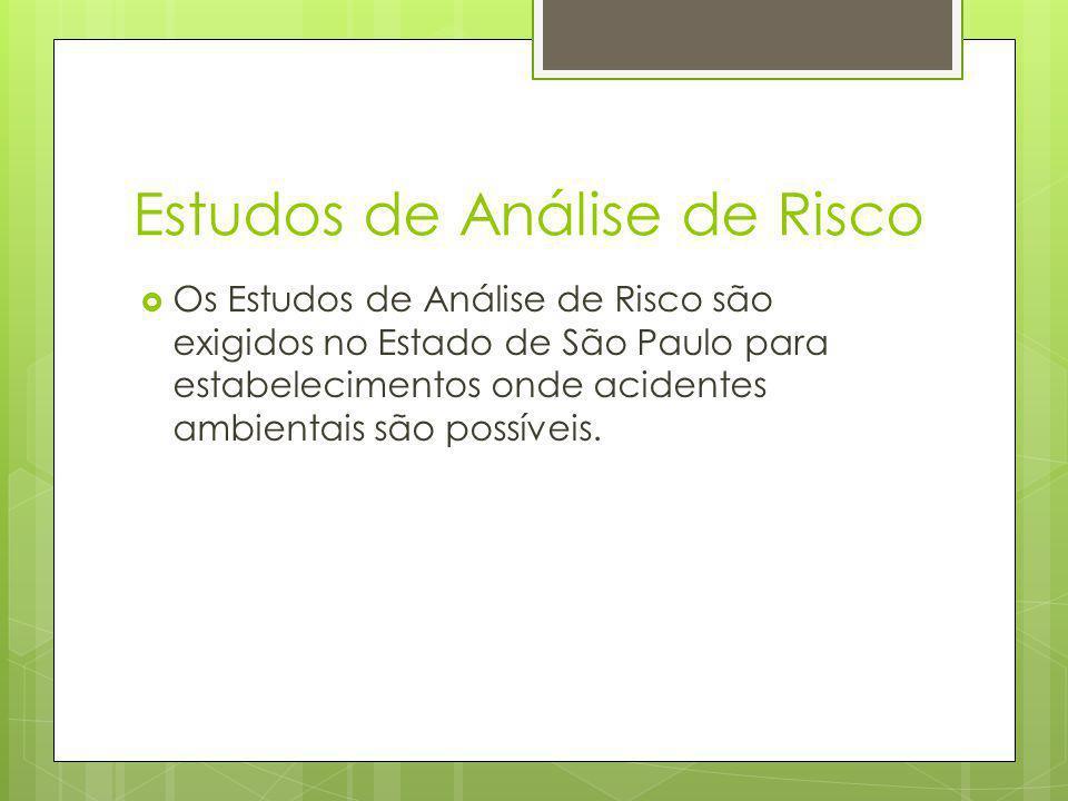 Estudos de Análise de Risco Os Estudos de Análise de Risco são exigidos no Estado de São Paulo para estabelecimentos onde acidentes ambientais são possíveis.