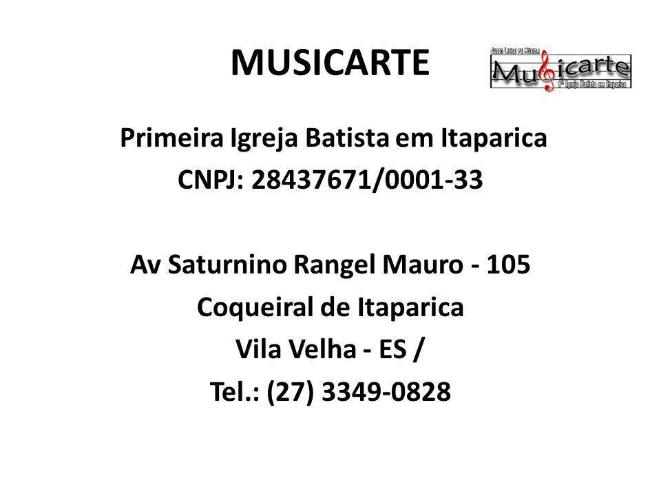 MUSICARTE Primeira Igreja Batista em Itaparica CNPJ: 28437671/0001-33 Av Saturnino Rangel Mauro - 105 Coqueiral de Itaparica Vila Velha - ES / Tel.: (