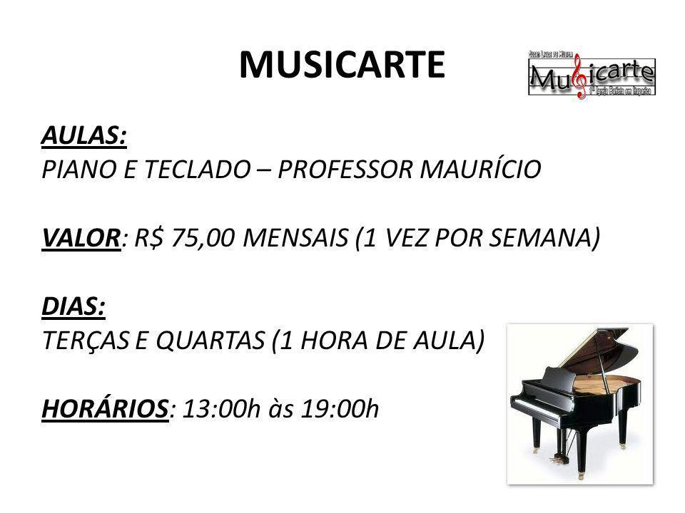 MUSICARTE AULAS: PIANO E TECLADO – PROFESSOR MAURÍCIO VALOR: R$ 75,00 MENSAIS (1 VEZ POR SEMANA) DIAS: TERÇAS E QUARTAS (1 HORA DE AULA) HORÁRIOS: 13: