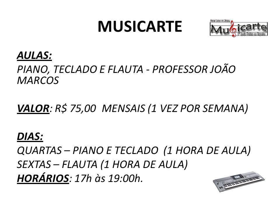 MUSICARTE AULAS: PIANO, TECLADO E FLAUTA - PROFESSOR JOÃO MARCOS VALOR: R$ 75,00 MENSAIS (1 VEZ POR SEMANA) DIAS: QUARTAS – PIANO E TECLADO (1 HORA DE