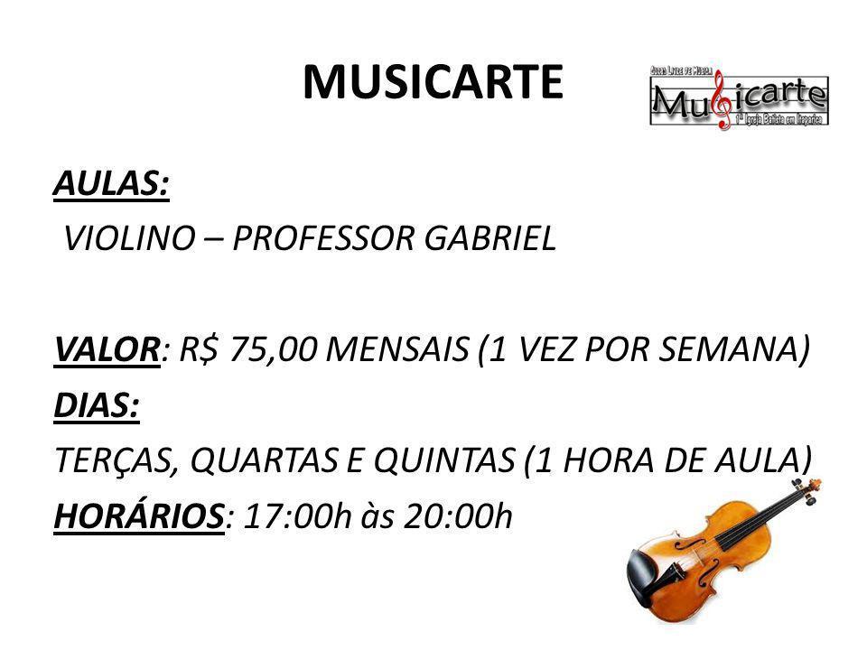 MUSICARTE AULAS: VIOLINO – PROFESSOR GABRIEL VALOR: R$ 75,00 MENSAIS (1 VEZ POR SEMANA) DIAS: TERÇAS, QUARTAS E QUINTAS (1 HORA DE AULA) HORÁRIOS: 17: