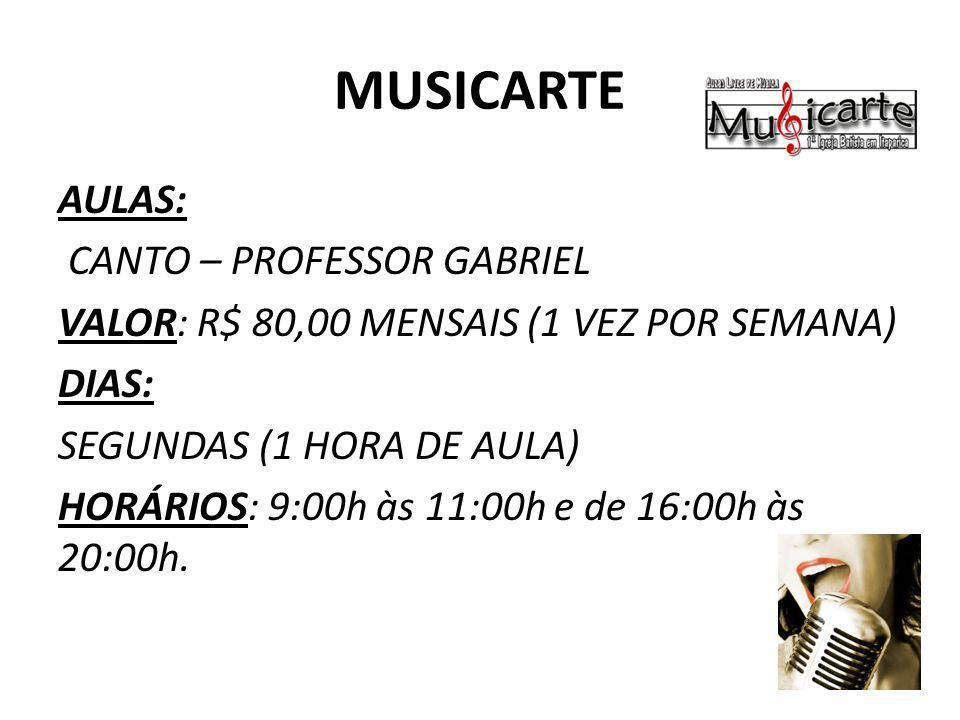 MUSICARTE AULAS: CANTO – PROFESSOR GABRIEL VALOR: R$ 80,00 MENSAIS (1 VEZ POR SEMANA) DIAS: SEGUNDAS (1 HORA DE AULA) HORÁRIOS: 9:00h às 11:00h e de 1