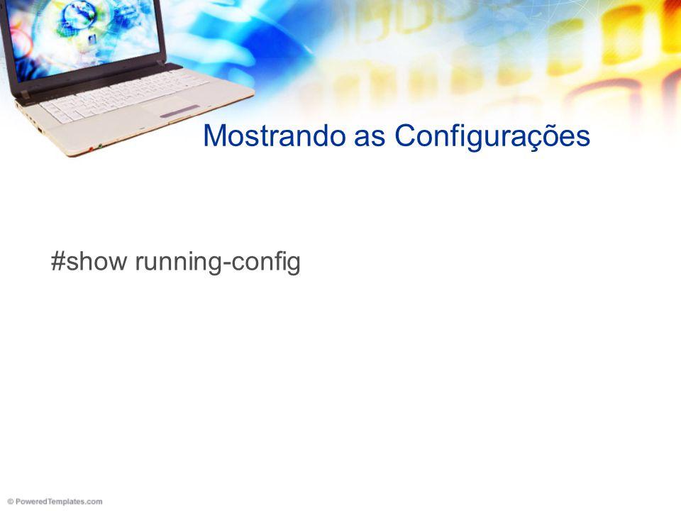 Mostrando as Configurações #show running-config