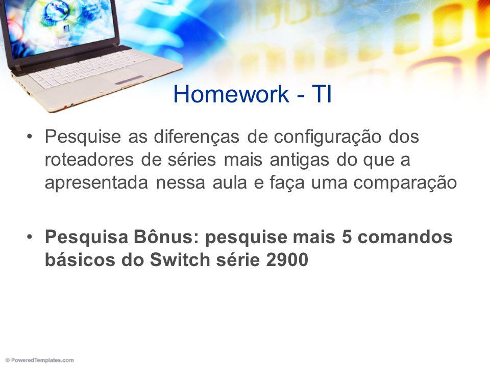 Homework - TI Pesquise as diferenças de configuração dos roteadores de séries mais antigas do que a apresentada nessa aula e faça uma comparação Pesqu
