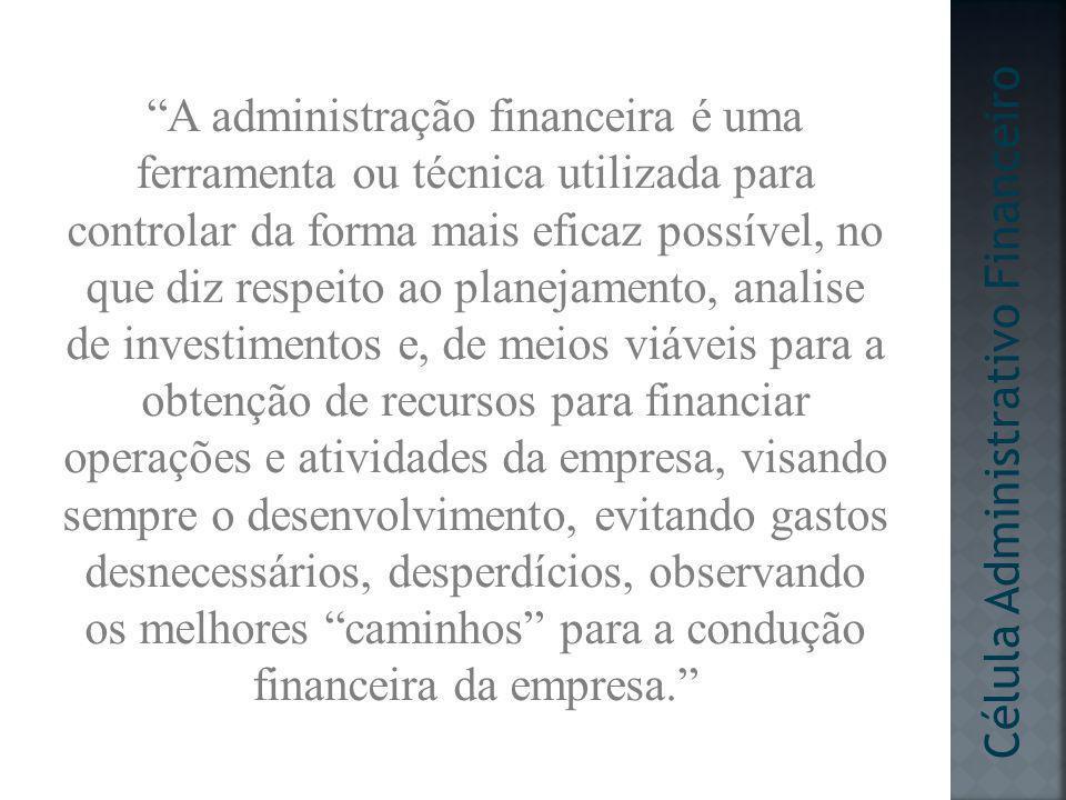 A administração financeira é uma ferramenta ou técnica utilizada para controlar da forma mais eficaz possível, no que diz respeito ao planejamento, an