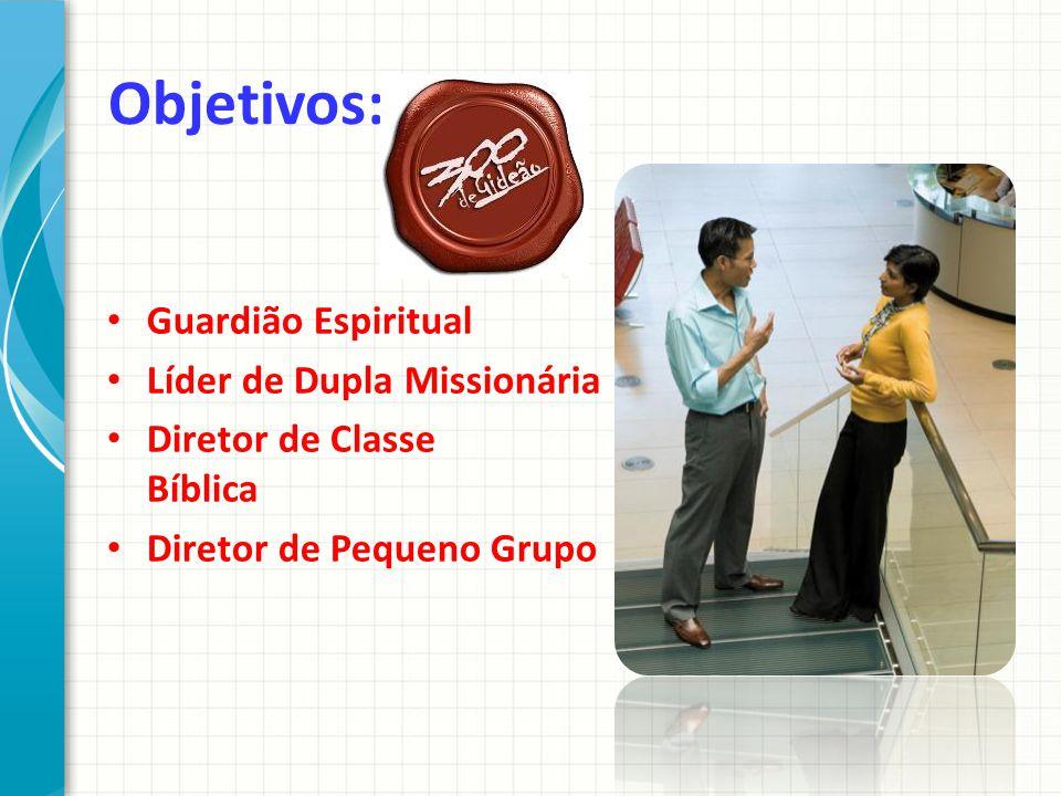 Objetivos: Guardião Espiritual Líder de Dupla Missionária Diretor de Classe Bíblica Diretor de Pequeno Grupo