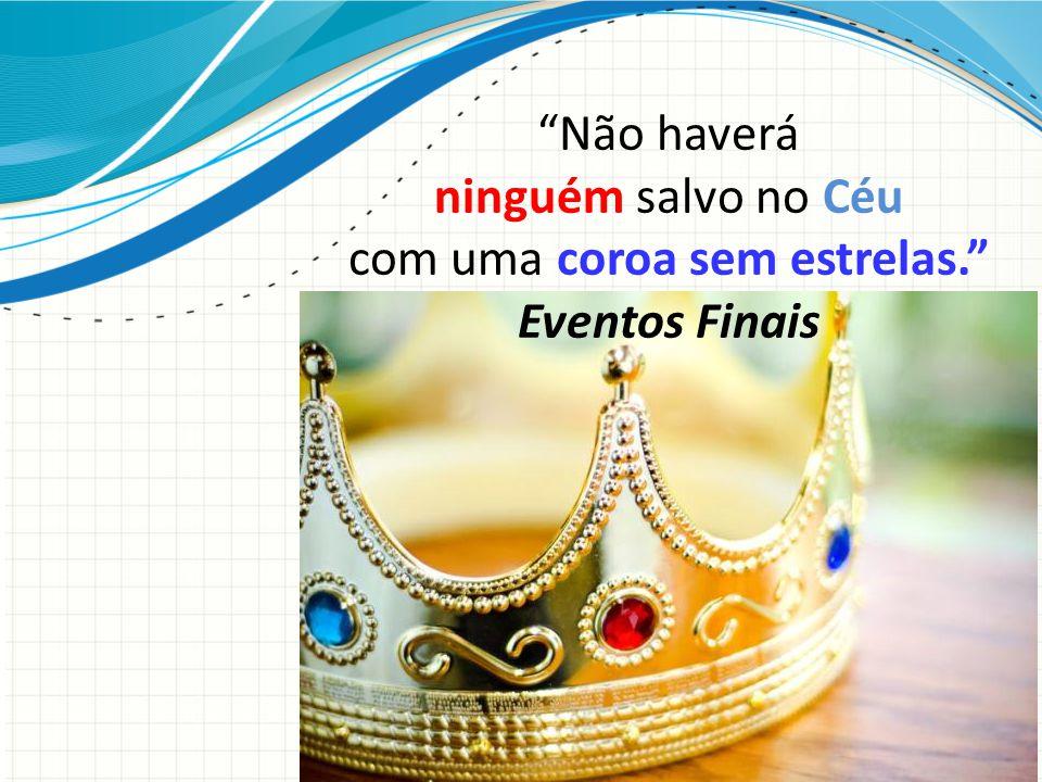 Não haverá ninguém salvo no Céu com uma coroa sem estrelas. Eventos Finais