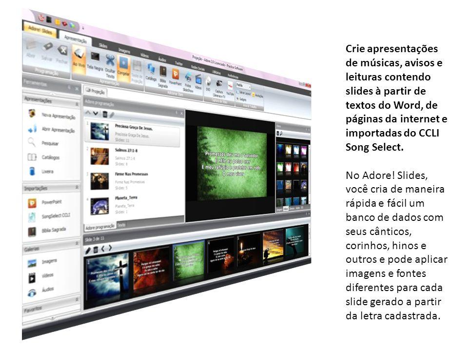 Crie apresentações de músicas, avisos e leituras contendo slides à partir de textos do Word, de páginas da internet e importadas do CCLI Song Select.