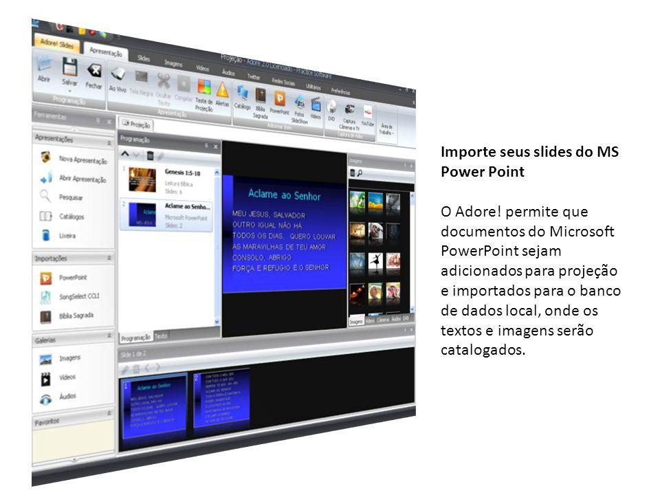 Importe seus slides do MS Power Point O Adore! permite que documentos do Microsoft PowerPoint sejam adicionados para projeção e importados para o banc