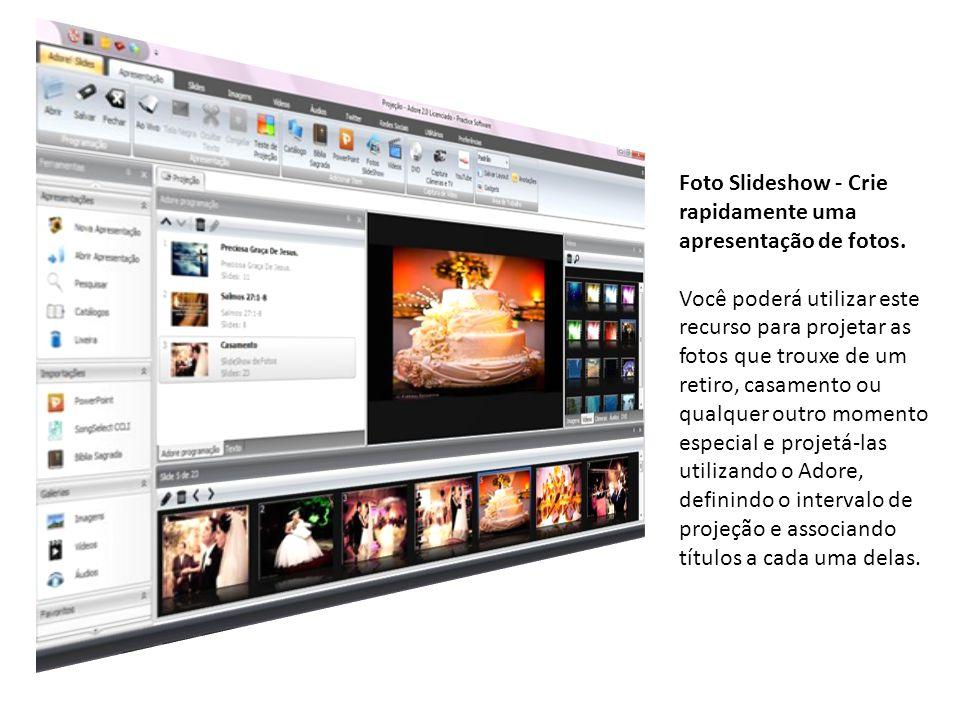 Foto Slideshow - Crie rapidamente uma apresentação de fotos. Você poderá utilizar este recurso para projetar as fotos que trouxe de um retiro, casamen