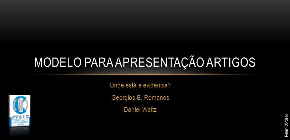 Onde está a evidência? Georgios E. Romanos Daniel Weltz MODELO PARA APRESENTAÇÃO ARTIGOS Renan Cordeiro