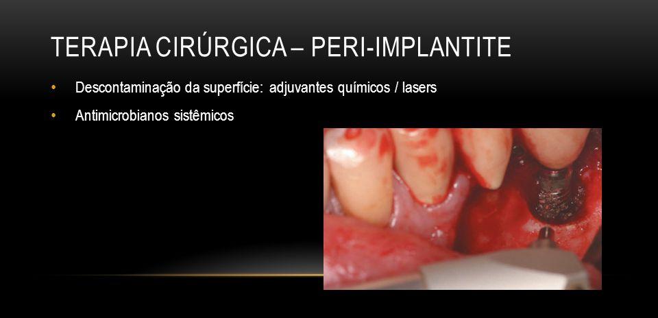 TERAPIA CIRÚRGICA – PERI-IMPLANTITE Descontaminação da superfície: adjuvantes químicos / lasers Antimicrobianos sistêmicos