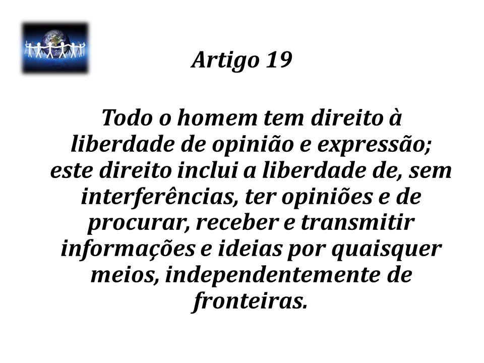 Artigo 19 Todo o homem tem direito à liberdade de opinião e expressão; este direito inclui a liberdade de, sem interferências, ter opiniões e de procu