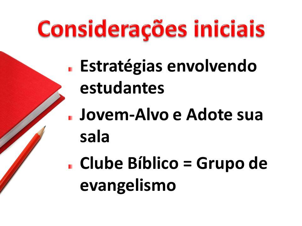 Estratégias envolvendo estudantes Jovem-Alvo e Adote sua sala Clube Bíblico = Grupo de evangelismo