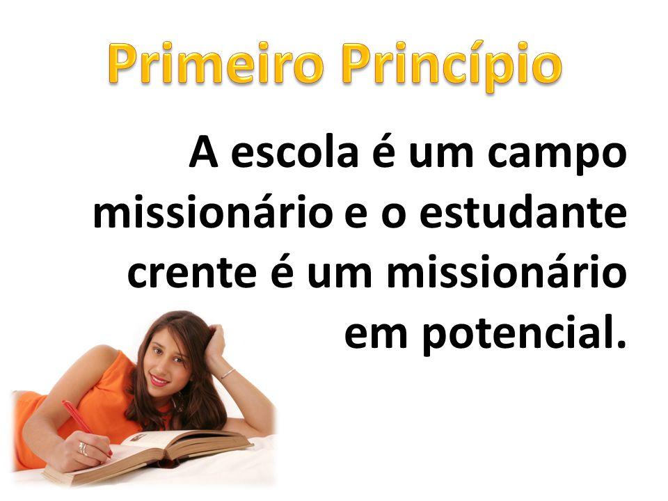 A escola é um campo missionário e o estudante crente é um missionário em potencial.