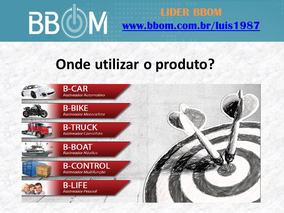 LIDER BBOM www.bbom.com.br/luis1987 Onde utilizar o produto