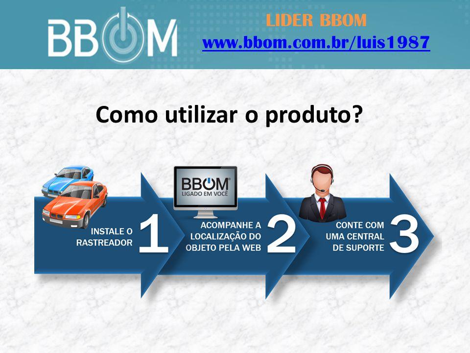 LIDER BBOM www.bbom.com.br/luis1987 Como utilizar o produto