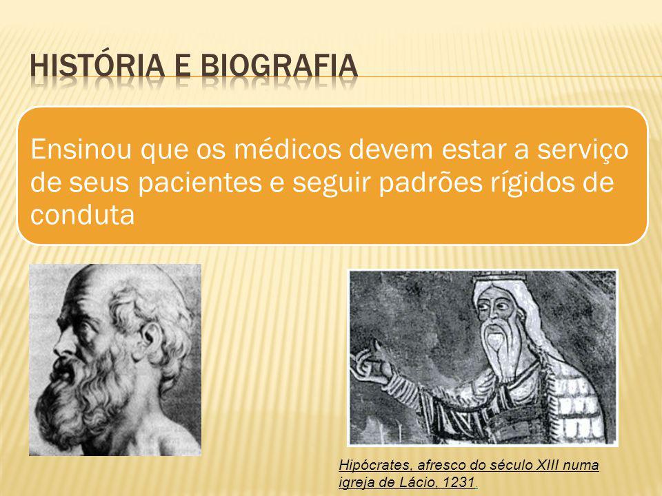 Ensinou que os médicos devem estar a serviço de seus pacientes e seguir padrões rígidos de conduta Hipócrates, afresco do século XIII numa igreja de L