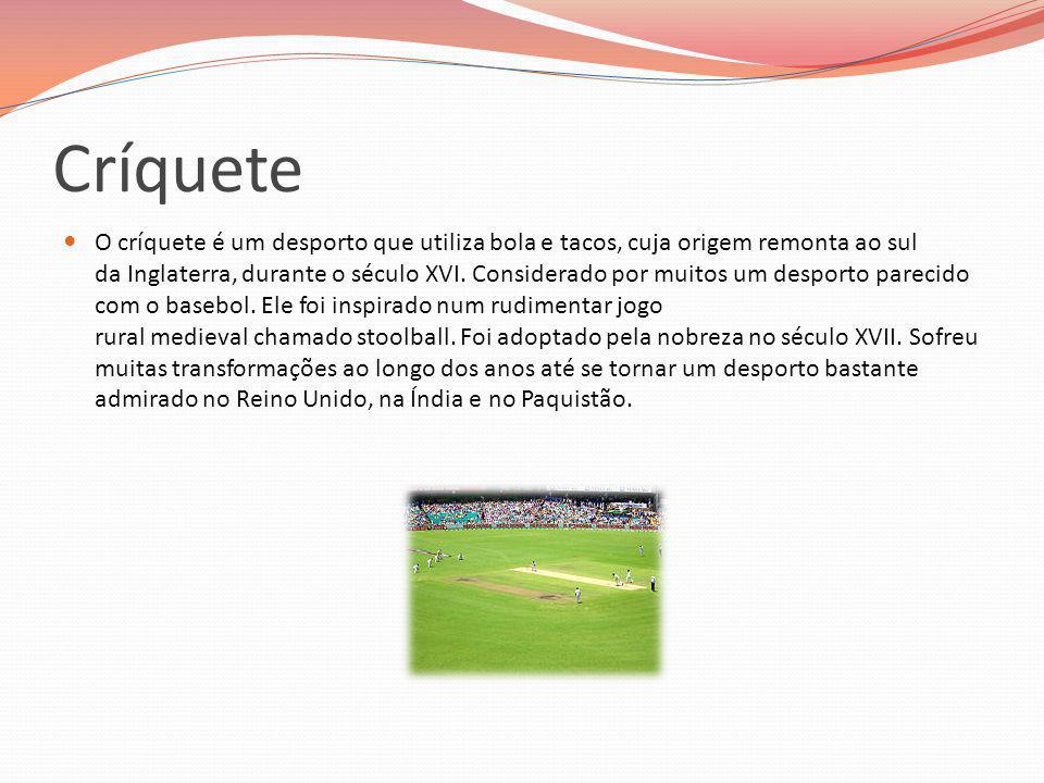 Críquete O críquete é um desporto que utiliza bola e tacos, cuja origem remonta ao sul da Inglaterra, durante o século XVI. Considerado por muitos um