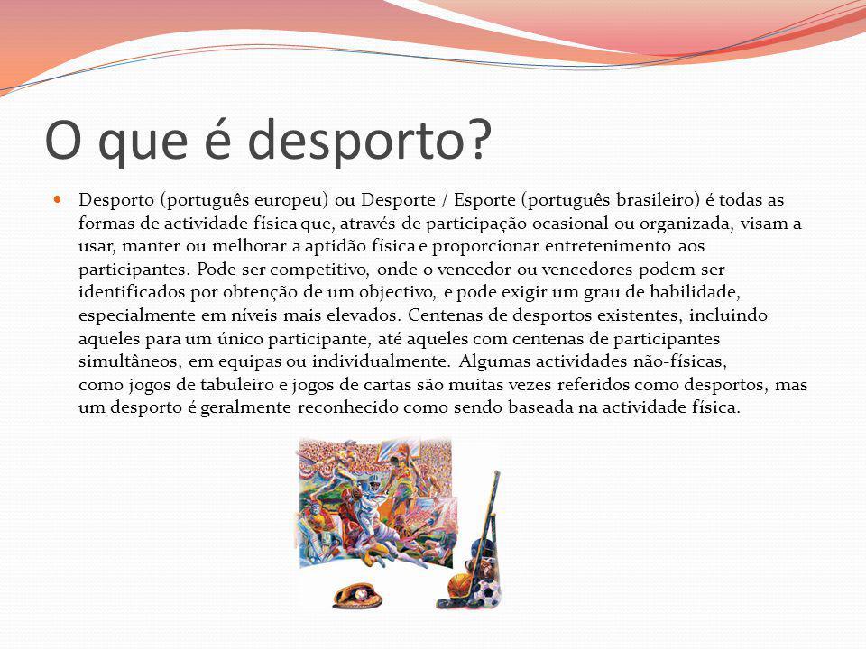O que é desporto? Desporto (português europeu) ou Desporte / Esporte (português brasileiro) é todas as formas de actividade física que, através de par
