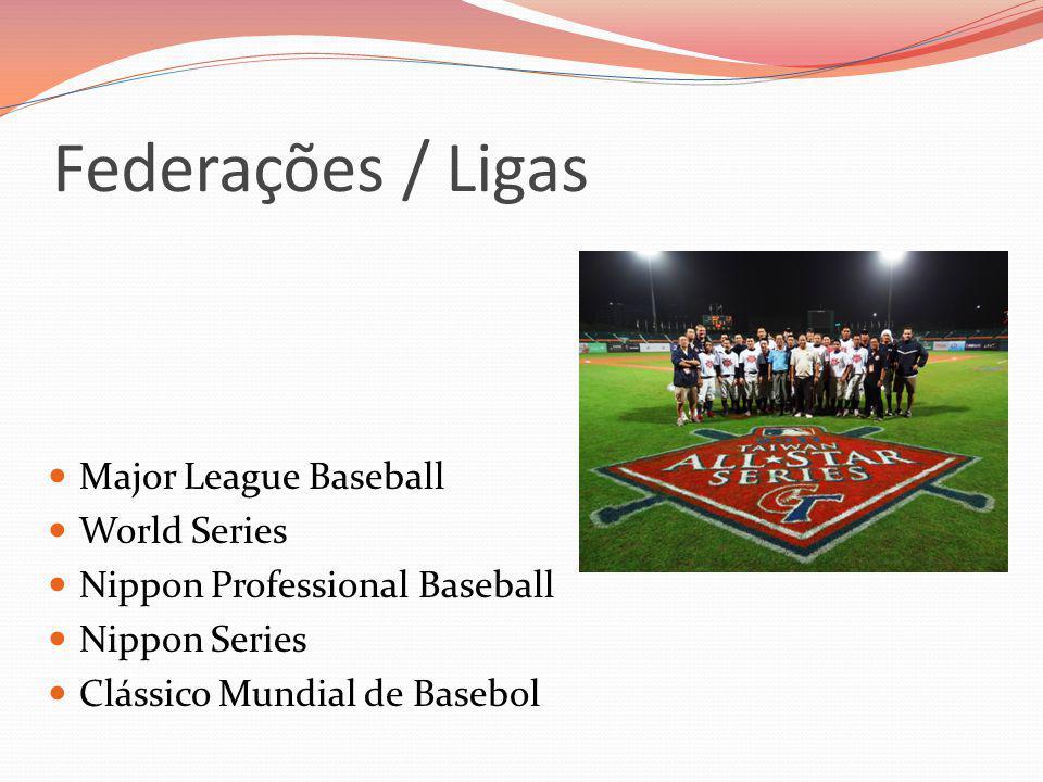 Federações / Ligas Major League Baseball World Series Nippon Professional Baseball Nippon Series Clássico Mundial de Basebol