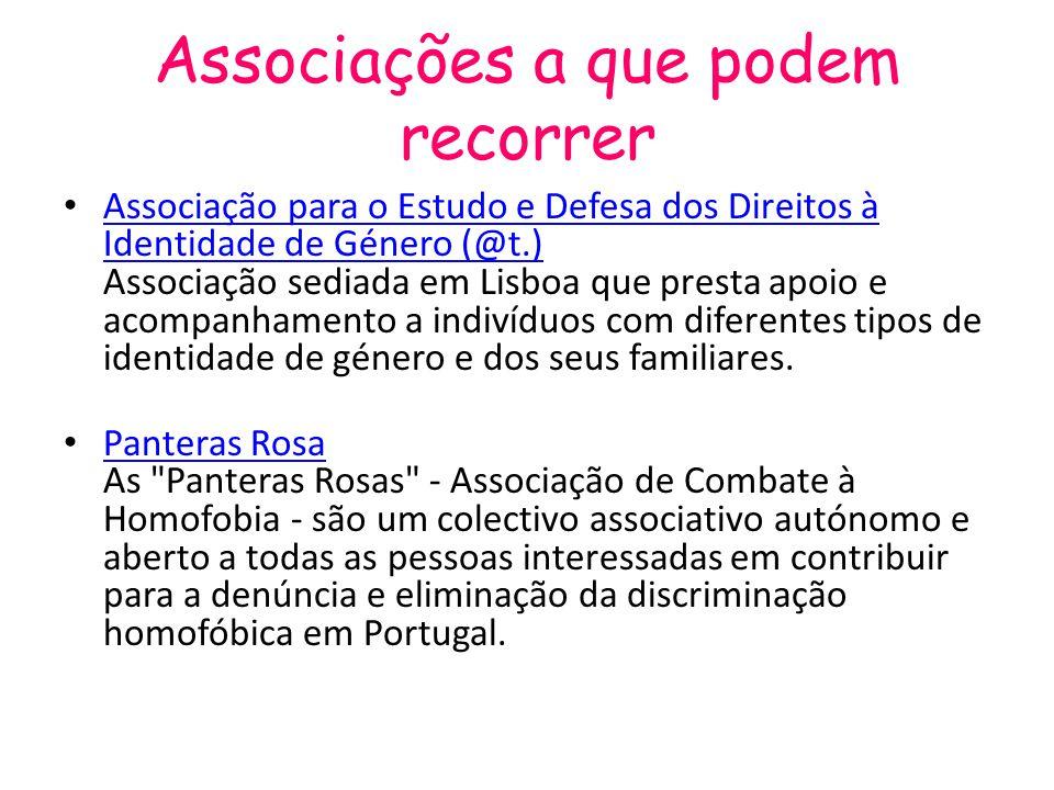 Associações a que podem recorrer Associação para o Estudo e Defesa dos Direitos à Identidade de Género (@t.) Associação sediada em Lisboa que presta apoio e acompanhamento a indivíduos com diferentes tipos de identidade de género e dos seus familiares.