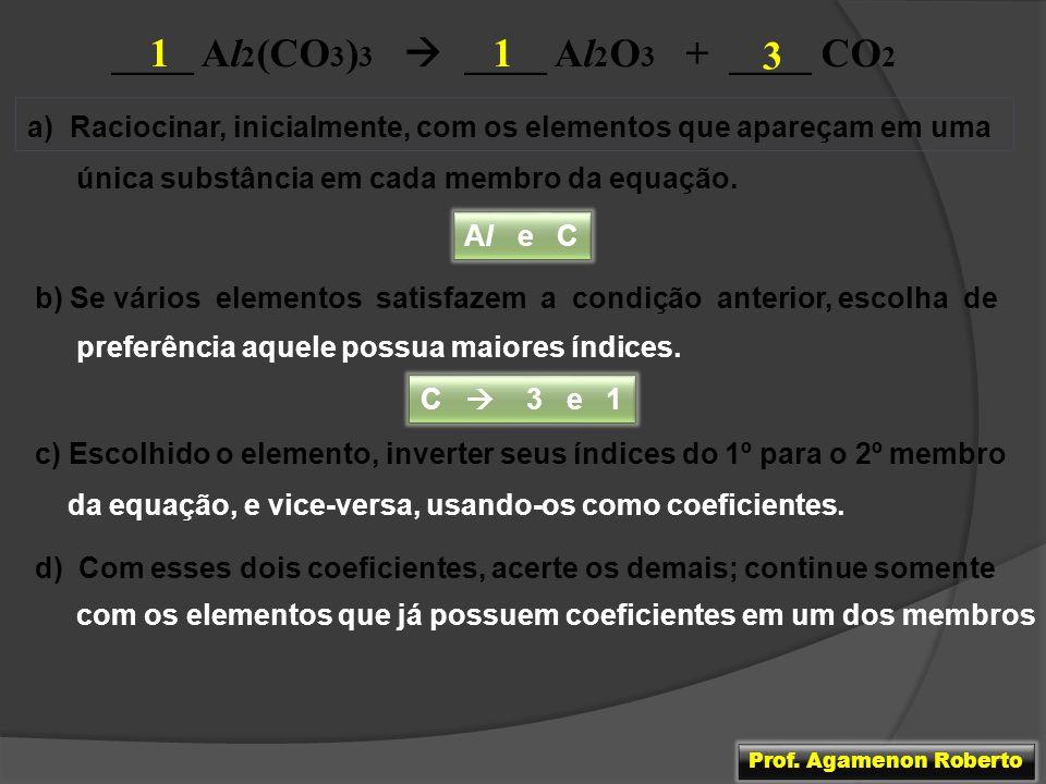 ____ Al 2 (CO 3 ) 3 ____ Al 2 O 3 + ____ CO 2 a) Raciocinar, inicialmente, com os elementos que apareçam em uma única substância em cada membro da equ