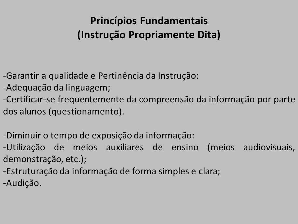 Princípios Fundamentais (Instrução Propriamente Dita) -Garantir a qualidade e Pertinência da Instrução: -Adequação da linguagem; -Certificar-se freque