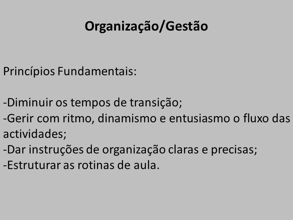 Princípios Fundamentais: -Diminuir os tempos de transição; -Gerir com ritmo, dinamismo e entusiasmo o fluxo das actividades; -Dar instruções de organização claras e precisas; -Estruturar as rotinas de aula.