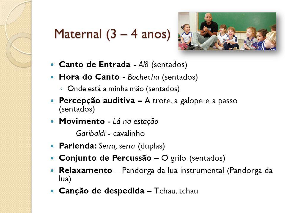 Maternal (3 – 4 anos) Canto de Entrada - Alô (sentados) Hora do Canto - Bochecha (sentados) Onde está a minha mão (sentados) Percepção auditiva – A tr