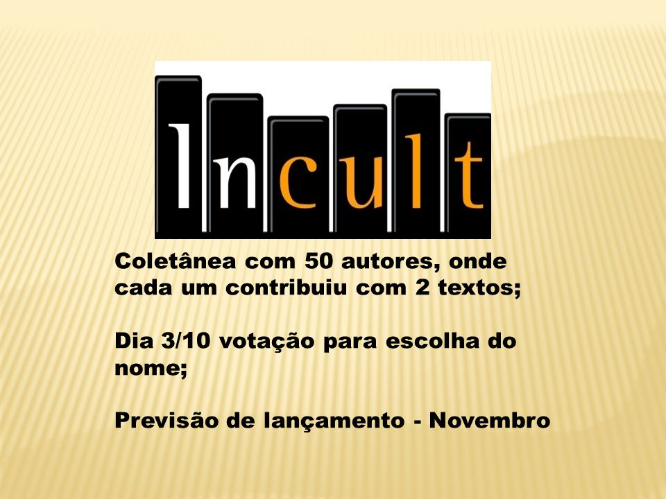 Coletânea com 50 autores, onde cada um contribuiu com 2 textos; Dia 3/10 votação para escolha do nome; Previsão de lançamento - Novembro
