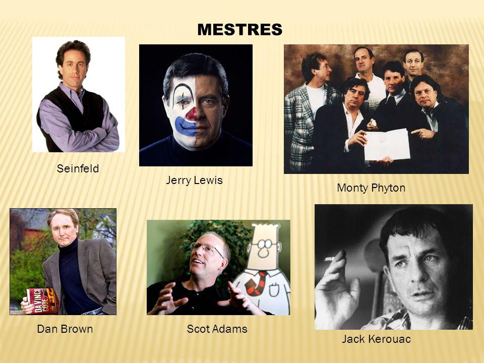 MESTRES Seinfeld Monty Phyton Jerry Lewis Dan Brown Jack Kerouac Scot Adams