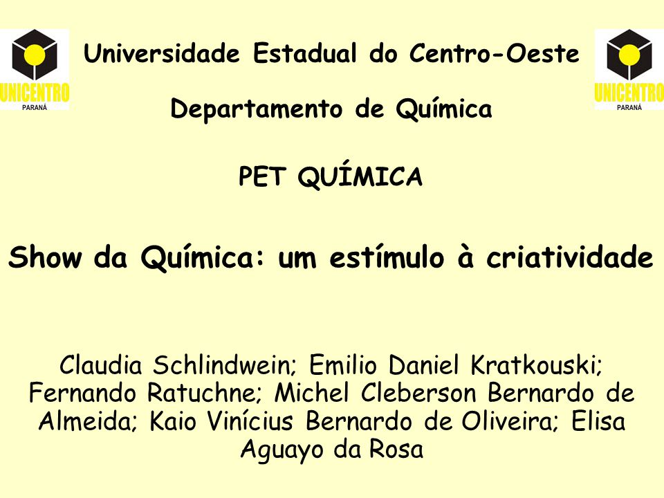 Universidade Estadual do Centro-Oeste Departamento de Química PET QUÍMICA Show da Química: um estímulo à criatividade Claudia Schlindwein; Emilio Dani