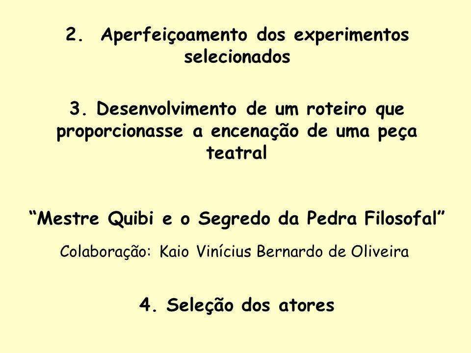 2. Aperfeiçoamento dos experimentos selecionados 3. Desenvolvimento de um roteiro que proporcionasse a encenação de uma peça teatral Mestre Quibi e o