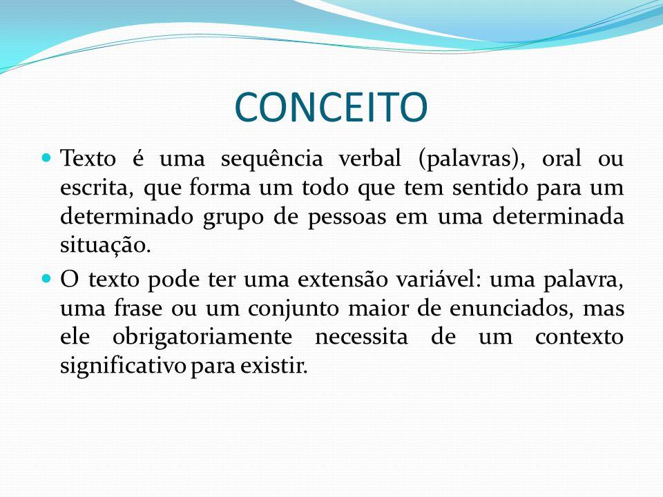 CONCEITO Texto é uma sequência verbal (palavras), oral ou escrita, que forma um todo que tem sentido para um determinado grupo de pessoas em uma deter
