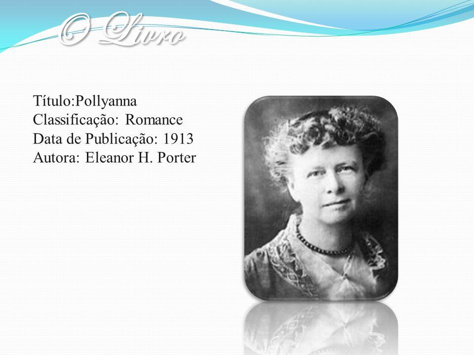Título:Pollyanna Classificação: Romance Data de Publicação: 1913 Autora: Eleanor H. Porter
