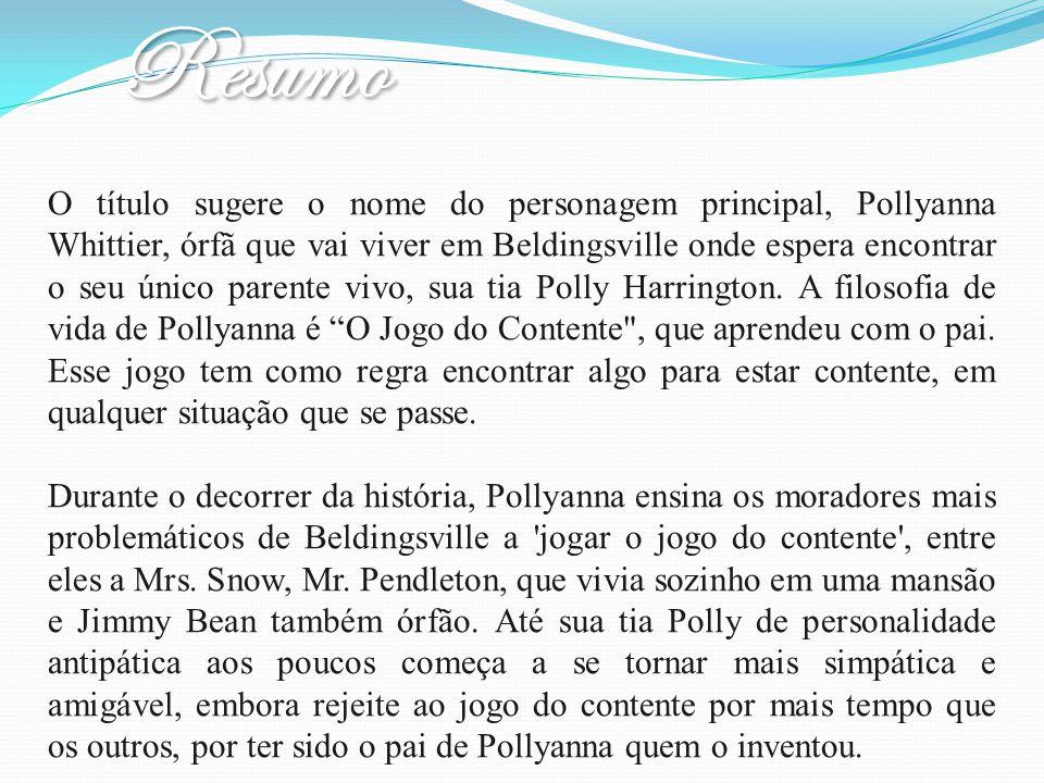 O título sugere o nome do personagem principal, Pollyanna Whittier, órfã que vai viver em Beldingsville onde espera encontrar o seu único parente vivo, sua tia Polly Harrington.