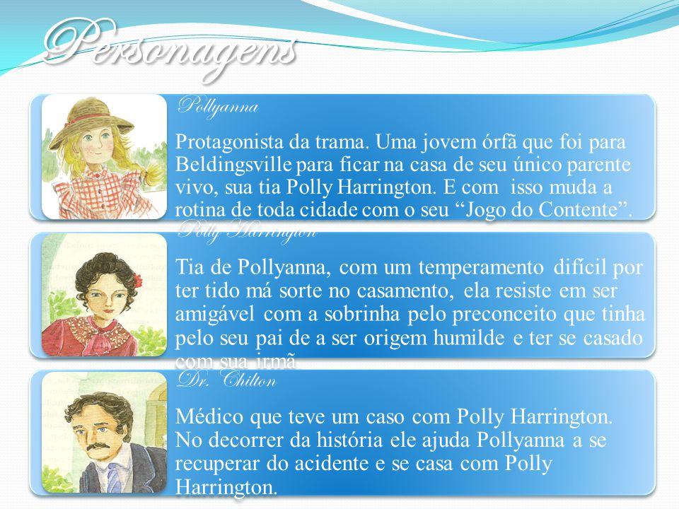 Pollyanna Protagonista da trama. Uma jovem órfã que foi para Beldingsville para ficar na casa de seu único parente vivo, sua tia Polly Harrington. E c