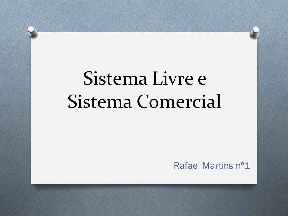 Sistema Livre e Sistema Comercial Rafael Martins nº1