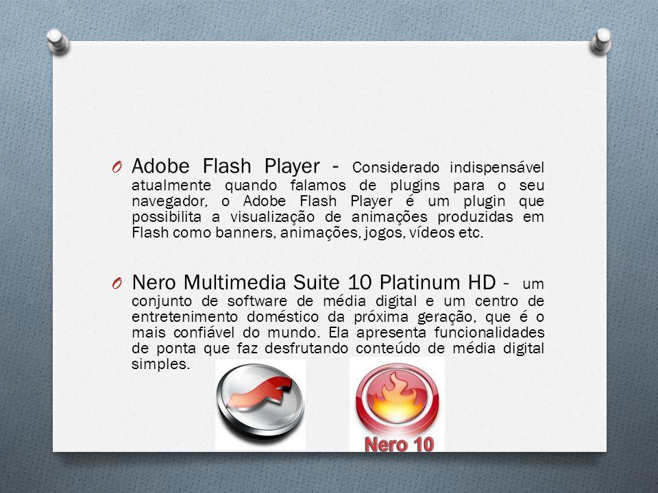 O Adobe Flash Player - Considerado indispensável atualmente quando falamos de plugins para o seu navegador, o Adobe Flash Player é um plugin que possi