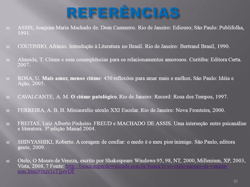 ASSIS, Joaquim Maria Machado de. Dom Casmurro. Rio de Janeiro: Ediouro; São Paulo: Publifolha, 1991. COUTINHO, Afrânio. Introdução à Literatura no Bra