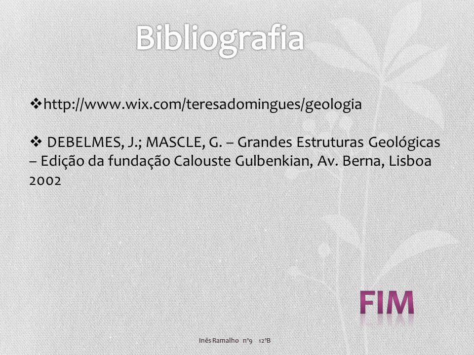Inês Ramalho nº9 12ºB http://www.wix.com/teresadomingues/geologia DEBELMES, J.; MASCLE, G. – Grandes Estruturas Geológicas – Edição da fundação Calous